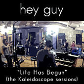 Life Has Begun (The Kaleidoscope Sessions) by Hey Guy