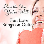 Love the One You're With: Fun Love Songs on Guitar by The O'Neill Brothers Group