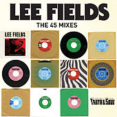 Truth & Soul presents Lee Fields (The 45 Mixes) by Lee Fields