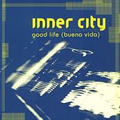 Good Life (Buena Vida) by Inner City