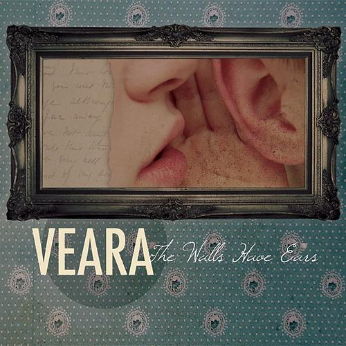 The Walls Have Ears by Veara