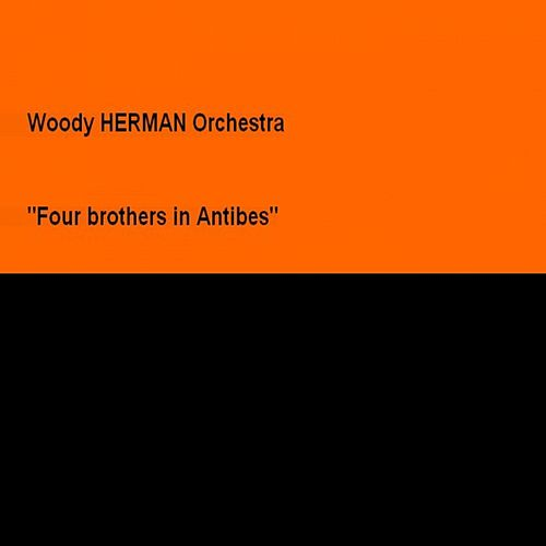 Four Brothers In Antibes by Woody Herman