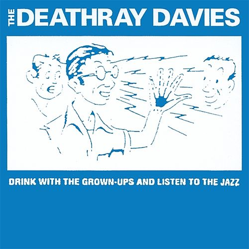 Drink With The Grown-ups And Listen To The Jazz by Deathray Davies