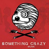 Something Crazy by Munk