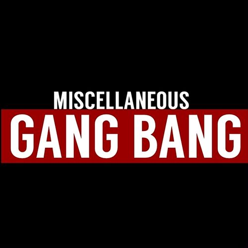 Gang Bang - Single by Miscellaneous