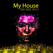 My House Is Your House 2014.2 by Various Artists