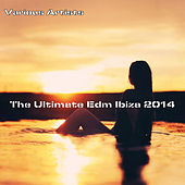 The Ultimate EDM Ibiza 2014 by Various Artists