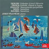 Debussy, Franck, Poulenc, Ravel, Roussel: Piano Pieces by Josef Páleníček