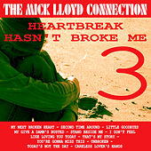 Heartbreak Hasn't Broke Me, Volume 3 by The Mick Lloyd Connection
