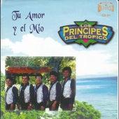 Tu Amor y el Mio by Los Principes Del Tropico