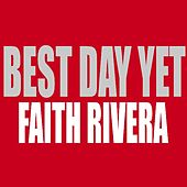 Best Day Yet by Faith Rivera