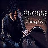 Falling Too by Frank Palangi