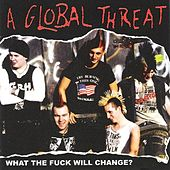What The Fuck Will Change? by A Global Threat