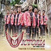 Volver a Conquistarte - Single by La Victoria de Mexico