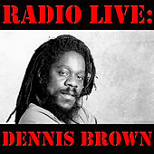 Radio Live: Dennis Brown (Live) by Dennis Brown