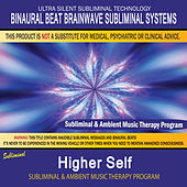 Higher Self - Subliminal & Ambient Music Therapy by Binaural Beat Brainwave Subliminal Systems