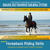 Horseback Riding Skills - Subliminal & Ambient Music Therapy by Binaural Beat Brainwave Subliminal Systems