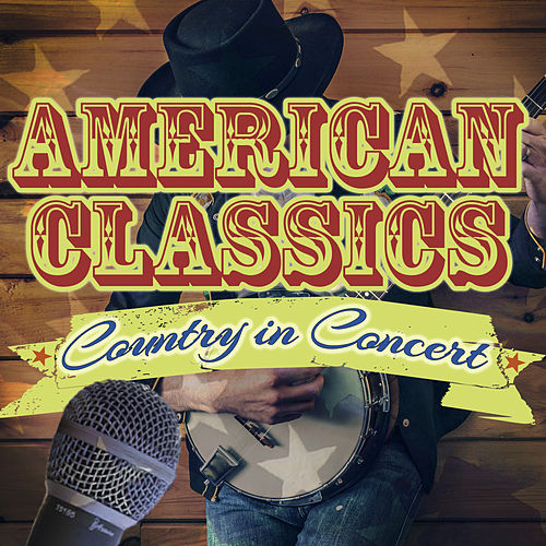 Country in Concert - American Classics by Various Artists