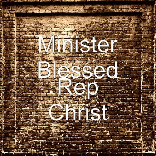 Rep Christ by Minister Blessed