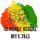 18 Karat Reggae Hits 2015 by Various Artists