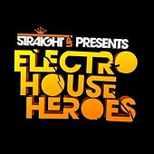 Straight Up! presents: Electro House Heroes by Various Artists