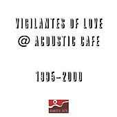 Live at the Acoustic Cafe by Vigilantes Of Love