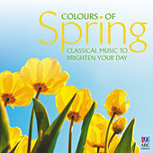Colours of Spring: Classical Music to Brighten Your Day von Various Artists