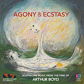 Agony and Ecstasy: Australian Music from the Time of Arthur Boyd by Various Artists