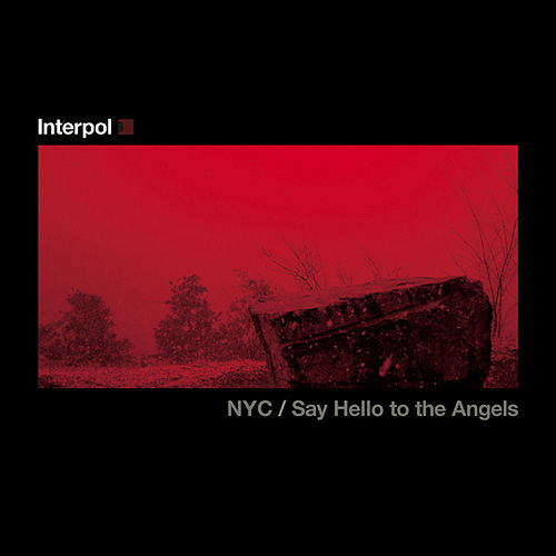 Say Hello To The Angels/NYC by Interpol