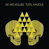 Total Magique by We Are Wolves