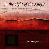 In the Sight of the Angels: Psalms, Hymns and Spiritual Songs by Michael Joncas