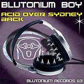 Acid Over Sydney / Back by Blutonium Boy