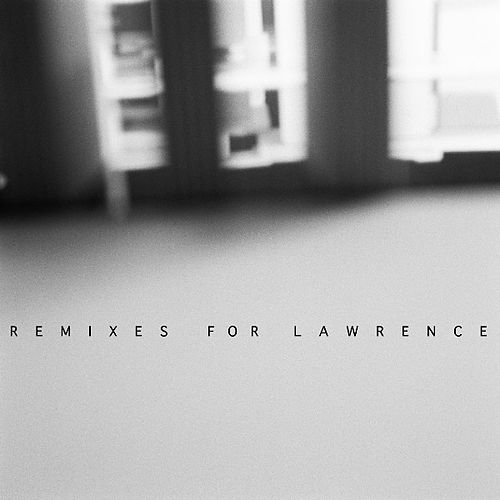 Remixes For Lawrence by Lawrence