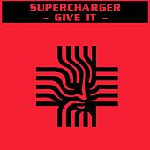 Give It by Supercharger