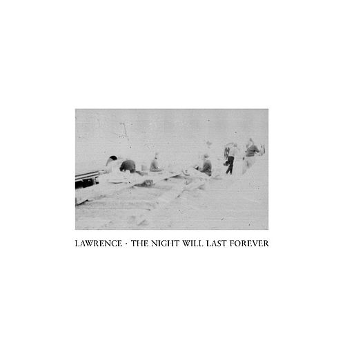 The Night Will Last Forever (Single) by Lawrence
