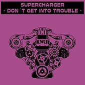 Don't Get Into Trouble by Supercharger