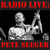 Radio Live: Pete Seeger by Pete Seeger