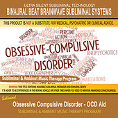 Obsessive Compulsive Disorder, OCD Aid - Subliminal & Ambient Music Therapy by Binaural Beat Brainwave Subliminal Systems