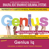 Genius Iq - Subliminal & Ambient Music Therapy by Binaural Beat Brainwave Subliminal Systems