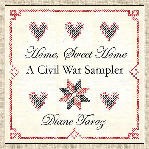 Home, Sweet Home: A Civil War Sampler by Diane Taraz