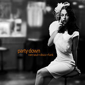 Party Down - Rare Soul, Disco, And Funk with Betty Wright, Willison Pickett, Sam & Dave, King Tutt, Jimmy Mcgriff, Ray Charles, And More! by Various Artists