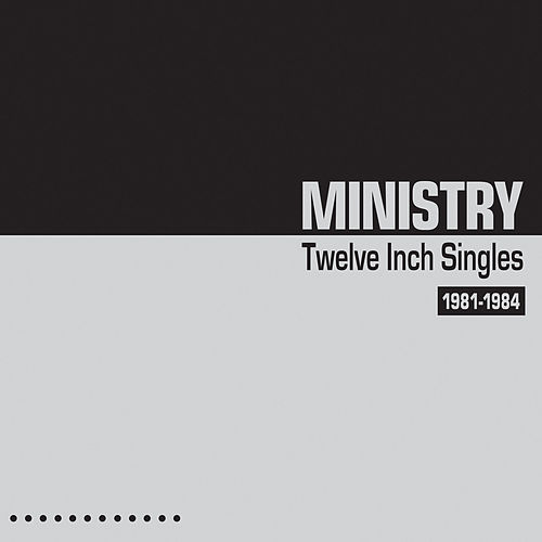 Twelve Inch Singles (Expanded Edition) by Ministry
