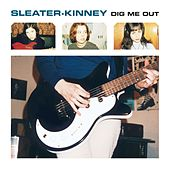 Dig Me Out (Remastered) by Sleater-Kinney