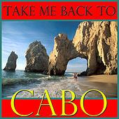 Take Me Back To Cabo von Various Artists