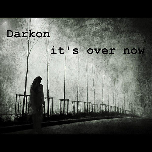 Its Over Now by Darkon