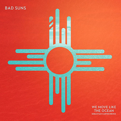 We Move Like the Ocean (Sebastian Carter Remix) by Bad Suns