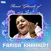Rarest Ghazals of Farida Khannum by Farida Khanum