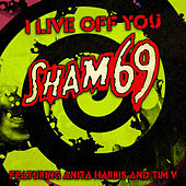I Live off You (feat. Anita Harris & Tim V) - Single by Sham 69