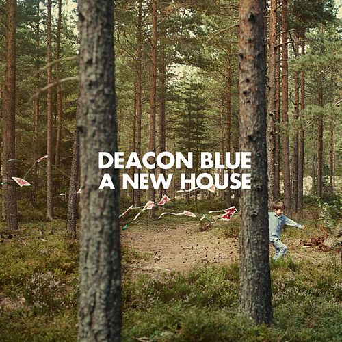 A New House by Deacon Blue