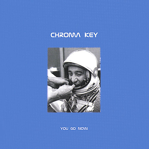 You Go Now by Chroma-Key